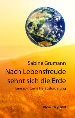 Nach Lebensfreude sehnt sich die Erde von Grumann,  Sabine