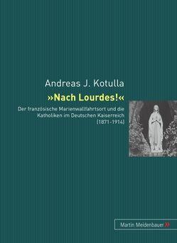 Nach Lourdes! von Kotulla,  Andreas Johannes