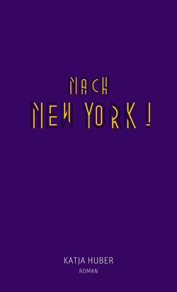 Nach New York! Nach New York! von Huber,  Katja