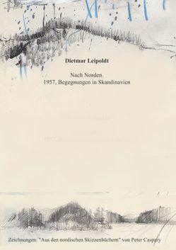 Nach Norden 1957. von Caspary,  Peter, Leipoldt,  Dietmar