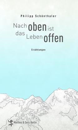 Nach oben ist das Leben offen von Schönthaler,  Philipp