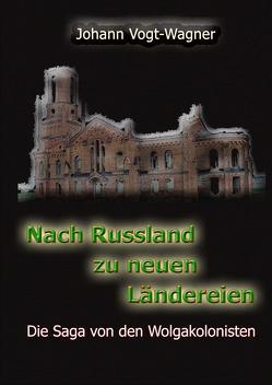 Nach Russland zu neuen Ländereien. Die Saga von den Wolgakolonisten. von Wagner,  Artur
