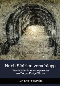 Nach Sibirien verschleppt von Seraphim,  Ernst