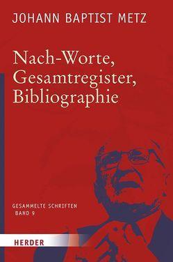 Nach-Worte, Gesamtregister, Bibliographie von Metz,  Johann Baptist, Reikerstorfer,  Johann