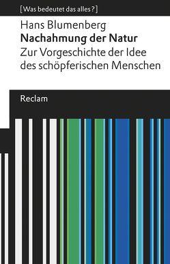 Nachahmung der Natur. Zur Vorgeschichte der Idee des schöpferischen Menschen von Blumenberg,  Hans, Wetz,  Franz Josef