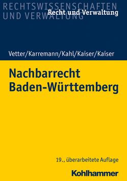 Nachbarrecht Baden-Württemberg von Kahl,  Georg, Kaiser,  Christian, Kaiser,  Helmut, Karremann,  Rainer