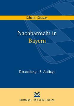 Nachbarrecht in Bayern von Schulz,  Carsten, Strasser,  Constanze