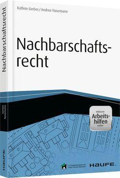 Nachbarschaftsrecht – inkl. Arbeitshilfen online von Gerber,  Kathrin, Nasemann,  Andrea