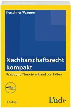 Nachbarschaftsrecht kompakt von Kerschner,  Ferdinand, Wagner,  Erika M
