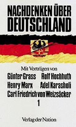 Nachdenken über Deutschland 1 von Grass,  Günter, Hochhuth,  Rolf, Karasholi,  Adel, Keller,  Dietmar, Marx,  Henry, Weizsäcker,  Carl F von