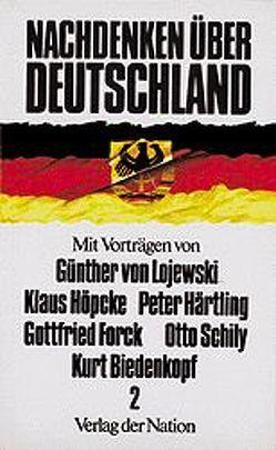 Nachdenken über Deutschland 2 von Biedenkopf,  Kurt, Forck,  Gottfried, Härtling,  Peter, Höpcke,  Klaus, Keller,  Dietmar, Lojewski,  Günther von, Schily,  Otto