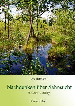 Nachdenken über Sehnsucht mit Kurt Tucholsky von Hoffmann,  Anna