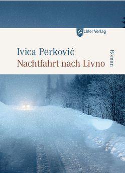 Nachfahrt nach Livno von Perkovic,  Ivica