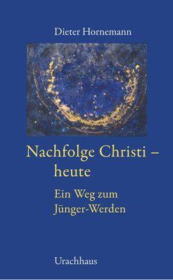 Nachfolge Christi – heute von Hornemann,  Dieter