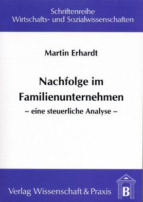 Nachfolge im Familienunternehmen von Erhardt,  Martin
