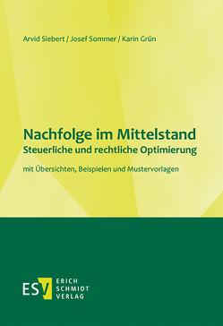 Nachfolge im Mittelstand Steuerliche und rechtliche Optimierung von Grün,  Karin, Siebert,  Arvid, Sommer,  Josef