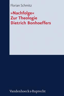 »Nachfolge«. Zur Theologie Dietrich Bonhoeffers von Schmitz,  Florian