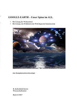 Nachfolgeserie: Reihe Weltraumarchaeologie / GOOGLE-AERHT – Unser Spion im All von Kaltenböck-Karow,  R., Kaltenböck-Karow,  Rainer