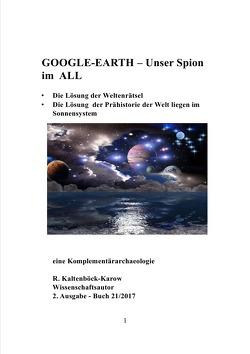 Nachfolgeserie: Reihe Weltraumarchaeologie / GOOGLE-EARTH – Unser Spion im ALL von Kaltenböck-Karow,  R.