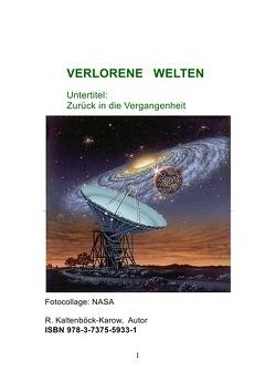 Nachfolgeserie: Reihe Weltraumarchaeologie / VERLORENE   WELTEN von Kaltenböck-Karow,  R.