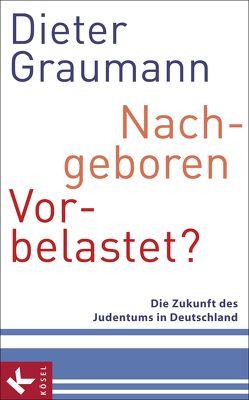 Nachgeboren – vorbelastet? von Graumann,  Dieter
