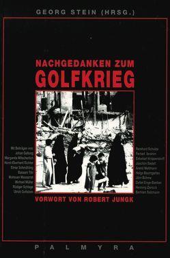 Nachgedanken zum Golfkrieg von Galtung,  Johan, Jungk,  Robert, Richter,  Horst E, Stein,  Georg, Tibi,  Bassam