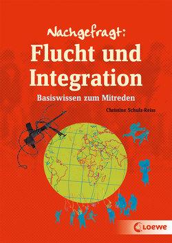 Nachgefragt: Flucht und Integration von Ballhaus,  Verena, Schulz-Reiss,  Christine