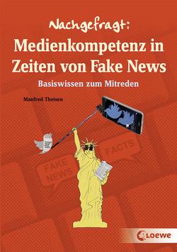 Nachgefragt: Medienkompetenz in Zeiten von Fake News von Ballhaus,  Verena, Theisen,  Manfred