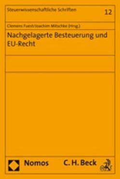 Nachgelagerte Besteuerung und EU-Recht von Fuest,  Clemens, Mitschke,  Joachim