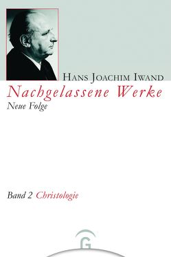 Nachgelassene Werke, Neue Folge / Christologie von Hans-Iwand-Stiftung, Iwand,  Hans Joachim, Lempp,  Eberhard, Thaidigsmann,  Edgar