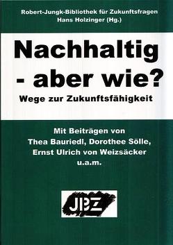 Nachhaltig – aber wie? von Bauriedl,  Thea, Holzinger,  Hans, Sölle,  Dorothee, Weizsäcker,  Ernst U. von