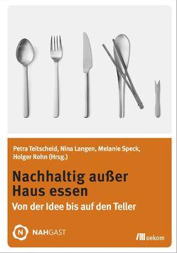 Nachhaltig außer Haus essen von Langen,  Nina, Rohn,  Holger, Speck,  Melanie, Teitscheid,  Petra