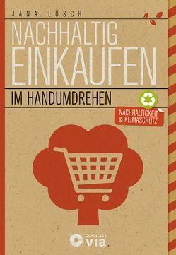 Nachhaltig einkaufen im Handumdrehen von Lösch,  Jana