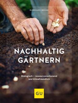 Nachhaltig gärtnern von Bohne,  Burkhard