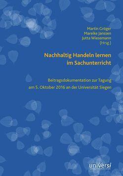 Nachhaltig Handeln lernen im Sachunterricht von Gröger,  Martin, Janssen,  Mareike, Wiesemann,  Jutta
