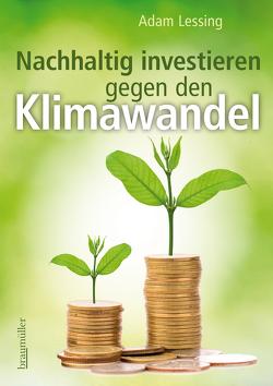Nachhaltig investieren gegen den Klimawandel von Adam,  Lessing