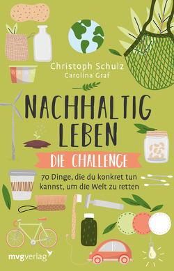 Nachhaltig leben – Die Challenge von Graf,  Carolina, Schulz,  Christoph