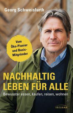 Nachhaltig leben für alle von Schweisfurth,  Georg