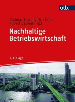 Nachhaltige Betriebswirtschaft von Ernst,  Dietmar, Gabriel,  Robert, Sailer,  Ulrich