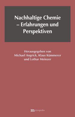 Nachhaltige Chemie – Erfahrungen und Perspektiven von Angrick,  Michael, Kümmerer,  Klaus, Meinzer,  Lothar