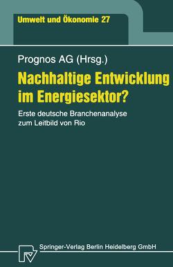 Nachhaltige Entwicklung im Energiesektor? von Hofer,  Peter, Prognos AG, Scheelhaase,  Janina, Wolff,  Heimfried