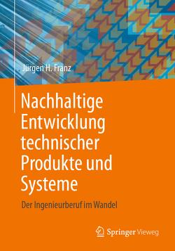 Nachhaltige Entwicklung technischer Produkte und Systeme von Franz,  Jürgen H