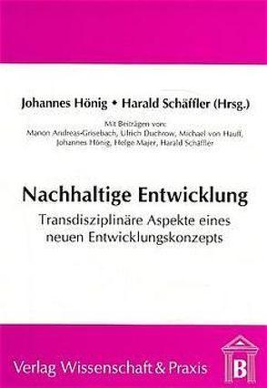 Nachhaltige Entwicklung – transdisziplinäre Aspekte eines neuen Entwicklungskonzeptes von Hönig,  Johannes, Schäffler,  Harald