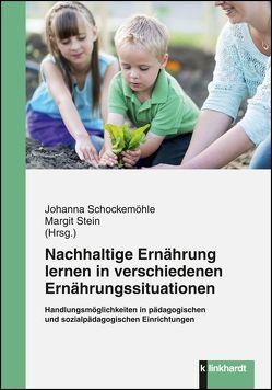 Nachhaltige Ernährung lernen in verschiedenen Ernährungssituationen von Schockemöhle,  Johanna, Stein,  Margit