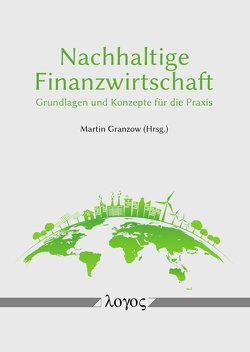 Nachhaltige Finanzwirtschaft von Granzow,  Martin