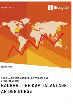 Nachhaltige Kapitalanlage an der Börse. Nachhaltigkeitsindizes, Gütesiegel und Umweltbanken von Haas,  Tobias