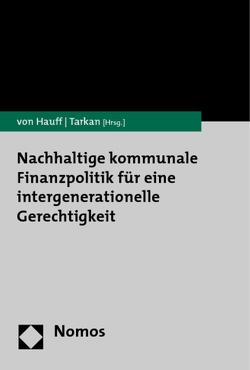 Nachhaltige kommunale Finanzpolitik für eine intergenerationelle Gerechtigkeit von Hauff,  Michael von, Tarkan,  Bülent