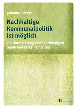 Nachhaltige Kommunalpolitik ist möglich von Meyer,  Johannes