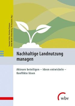 Nachhaltige Landnutzung managen von Ansmann,  Till, Eismann,  Christian, Schoen,  Susanne, Wendt-Schwarzburg,  Heike