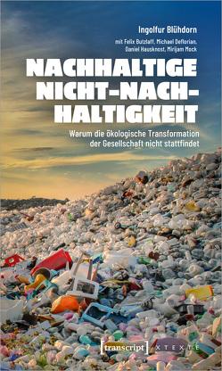 Nachhaltige Nicht-Nachhaltigkeit von Blühdorn,  Ingolfur, Butzlaff,  Felix, Deflorian,  Michael, Hausknost,  Daniel, Mock,  Mirijam